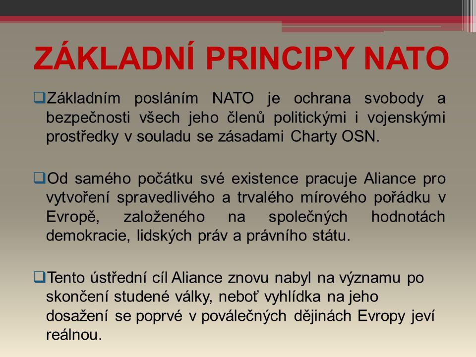 ZÁKLADNÍ PRINCIPY NATO  Základním posláním NATO je ochrana svobody a bezpečnosti všech jeho členů politickými i vojenskými prostředky v souladu se zá
