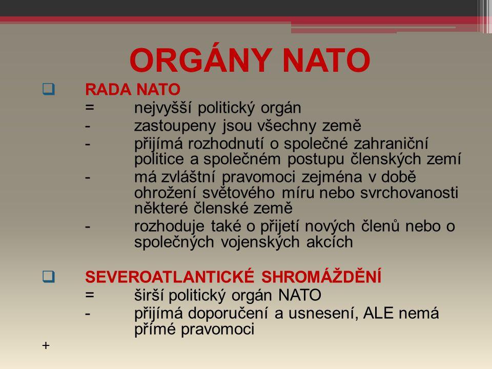 ORGÁNY NATO  RADA NATO =nejvyšší politický orgán -zastoupeny jsou všechny země -přijímá rozhodnutí o společné zahraniční politice a společném postupu