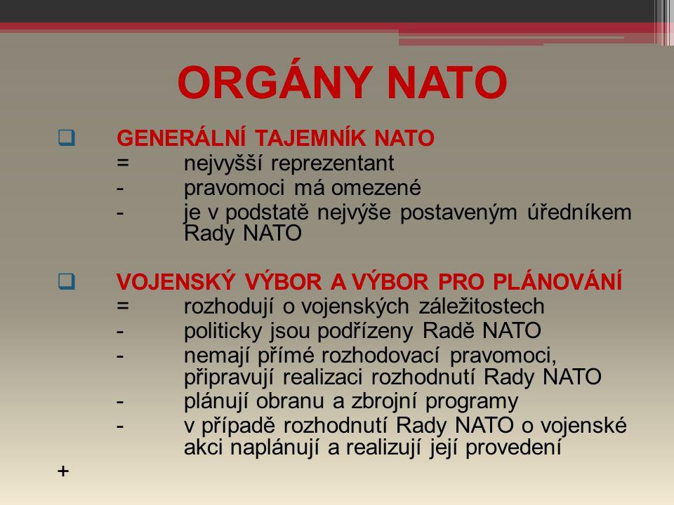 ORGÁNY NATO  GENERÁLNÍ TAJEMNÍK NATO =nejvyšší reprezentant -pravomoci má omezené -je v podstatě nejvýše postaveným úředníkem Rady NATO  VOJENSKÝ VÝ