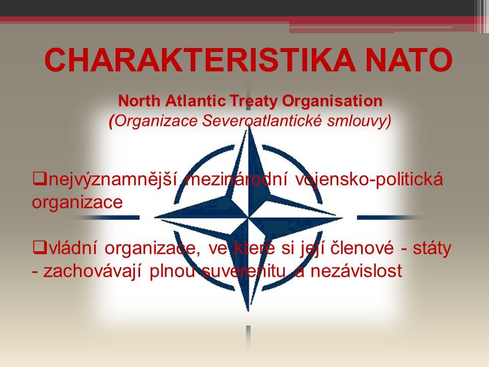 CHARAKTERISTIKA NATO North Atlantic Treaty Organisation (Organizace Severoatlantické smlouvy)  nejvýznamnější mezinárodní vojensko-politická organiza