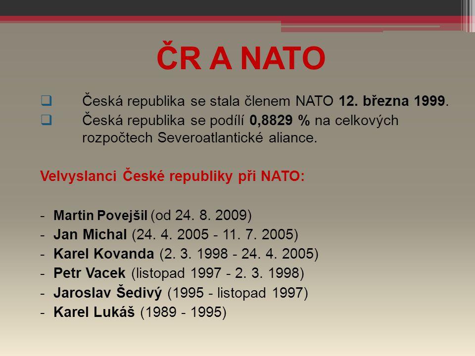 ČR A NATO  Česká republika se stala členem NATO 12. března 1999.  Česká republika se podílí 0,8829 % na celkových rozpočtech Severoatlantické alianc