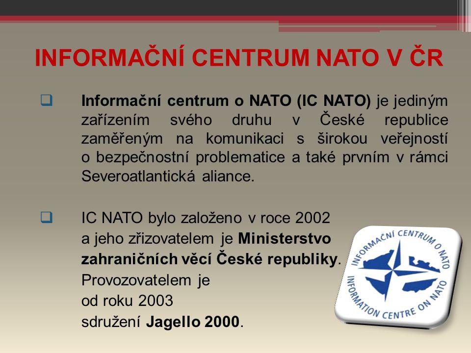 INFORMAČNÍ CENTRUM NATO V ČR  Informační centrum o NATO (IC NATO) je jediným zařízením svého druhu v České republice zaměřeným na komunikaci s široko
