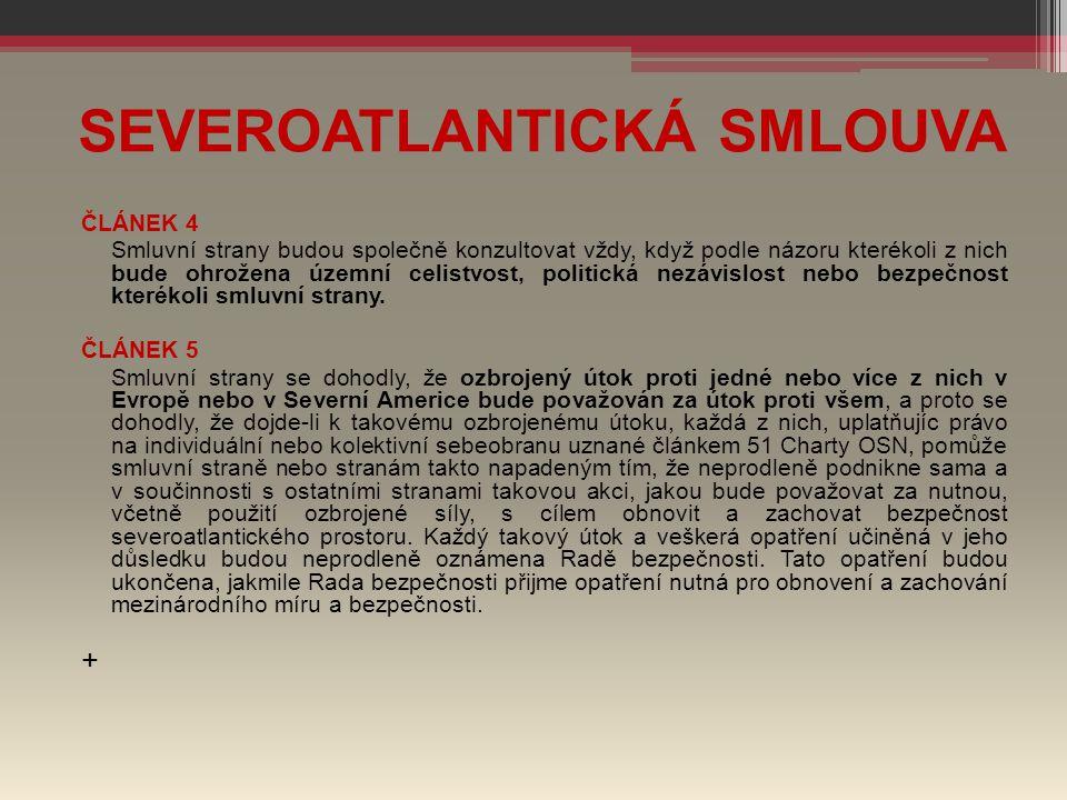 SEVEROATLANTICKÁ SMLOUVA ČLÁNEK 4 Smluvní strany budou společně konzultovat vždy, když podle názoru kterékoli z nich bude ohrožena územní celistvost,