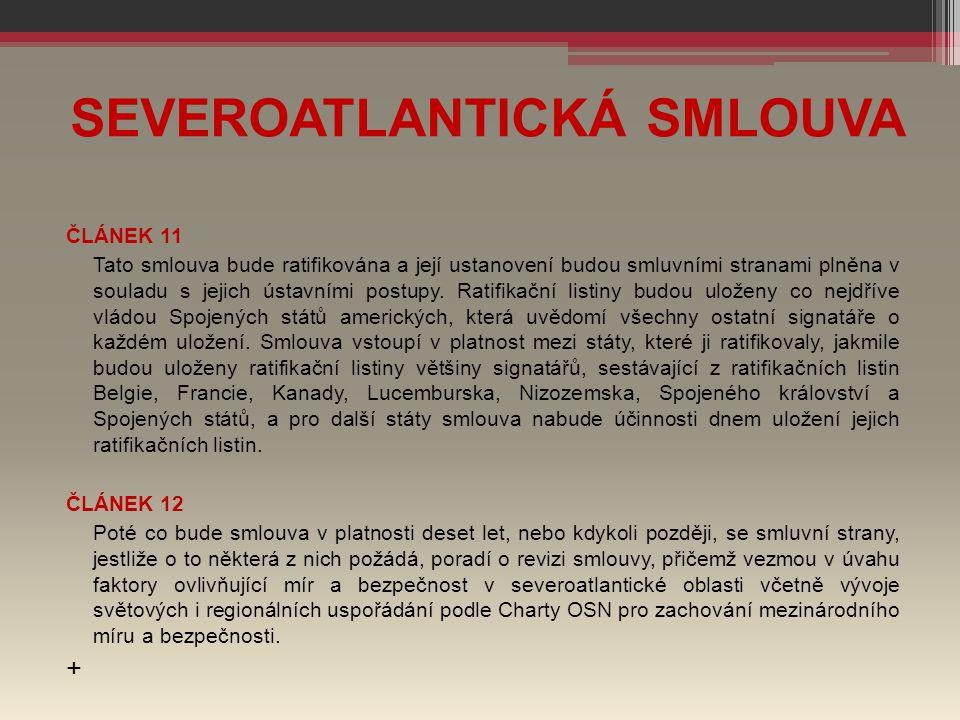 SEVEROATLANTICKÁ SMLOUVA ČLÁNEK 11 Tato smlouva bude ratifikována a její ustanovení budou smluvními stranami plněna v souladu s jejich ústavními postu