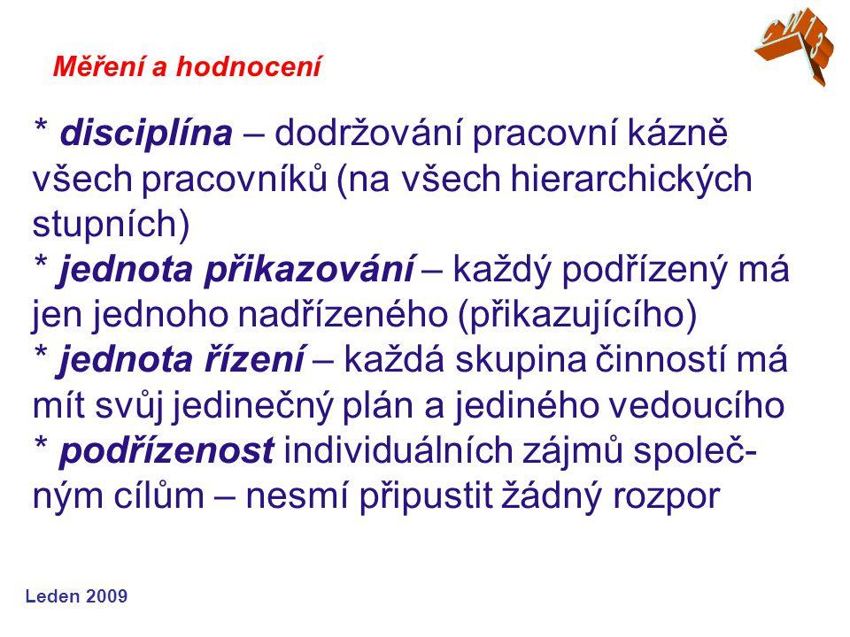 Leden 2009 * disciplína – dodržování pracovní kázně všech pracovníků (na všech hierarchických stupních) * jednota přikazování – každý podřízený má jen