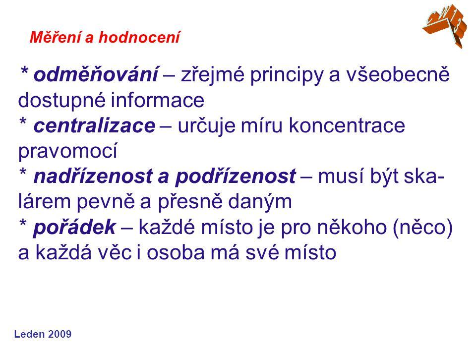 Leden 2009 * odměňování – zřejmé principy a všeobecně dostupné informace * centralizace – určuje míru koncentrace pravomocí * nadřízenost a podřízenos