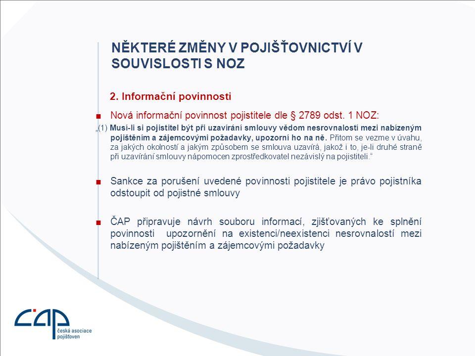 """2. Informační povinnosti ■Nová informační povinnost pojistitele dle § 2789 odst. 1 NOZ: """"(1) Musí-li si pojistitel být při uzavírání smlouvy vědom nes"""