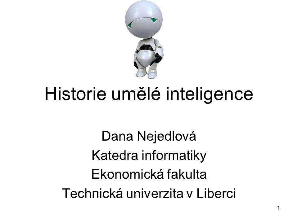 1 Historie umělé inteligence Dana Nejedlová Katedra informatiky Ekonomická fakulta Technická univerzita v Liberci