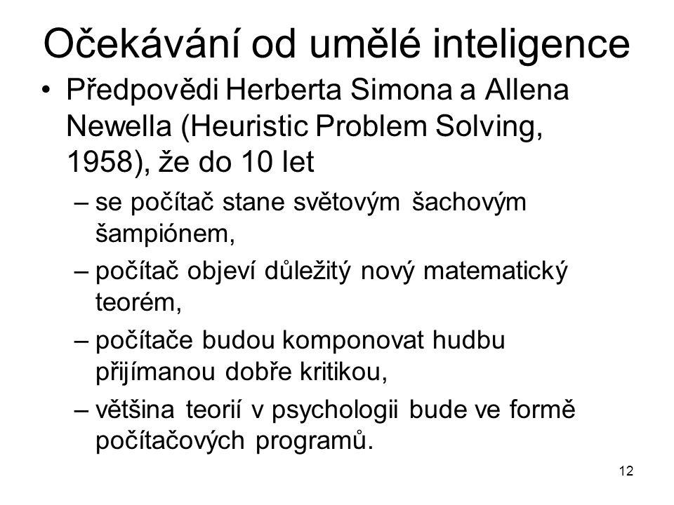 12 Očekávání od umělé inteligence Předpovědi Herberta Simona a Allena Newella (Heuristic Problem Solving, 1958), že do 10 let –se počítač stane světov