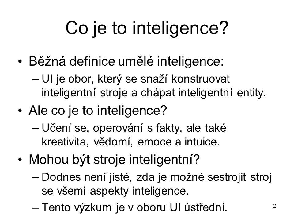 2 Co je to inteligence? Běžná definice umělé inteligence: –UI je obor, který se snaží konstruovat inteligentní stroje a chápat inteligentní entity. Al