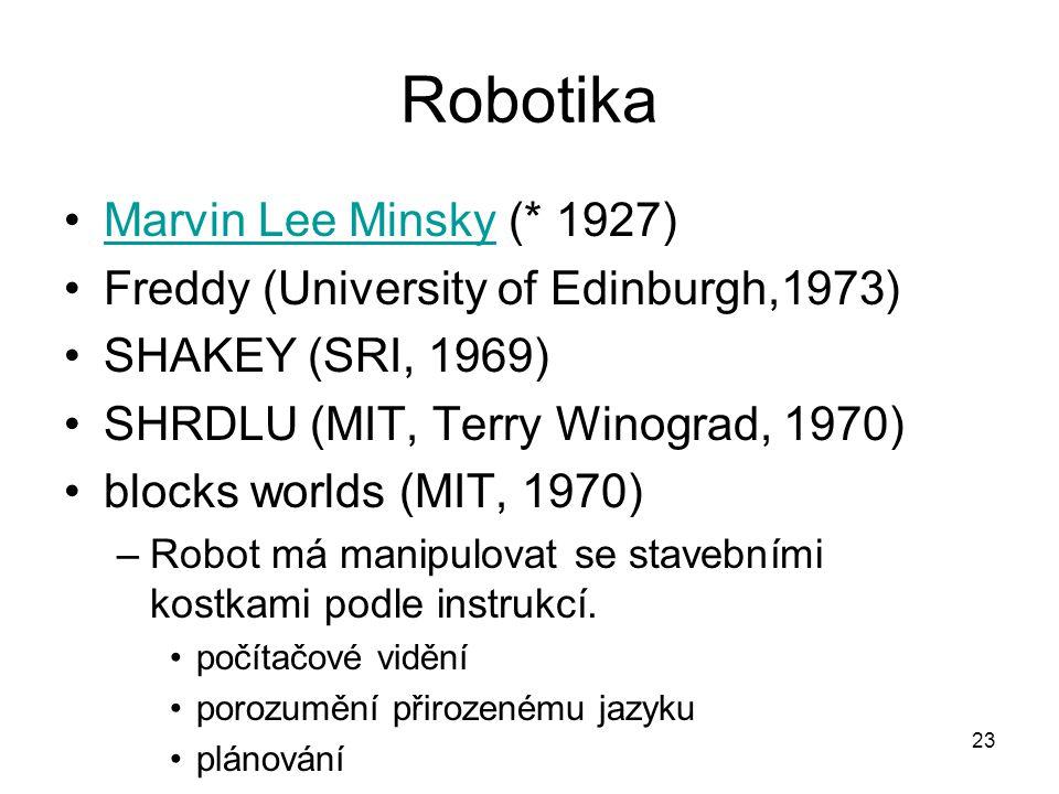 23 Robotika Marvin Lee Minsky (* 1927)Marvin Lee Minsky Freddy (University of Edinburgh,1973) SHAKEY (SRI, 1969) SHRDLU (MIT, Terry Winograd, 1970) bl