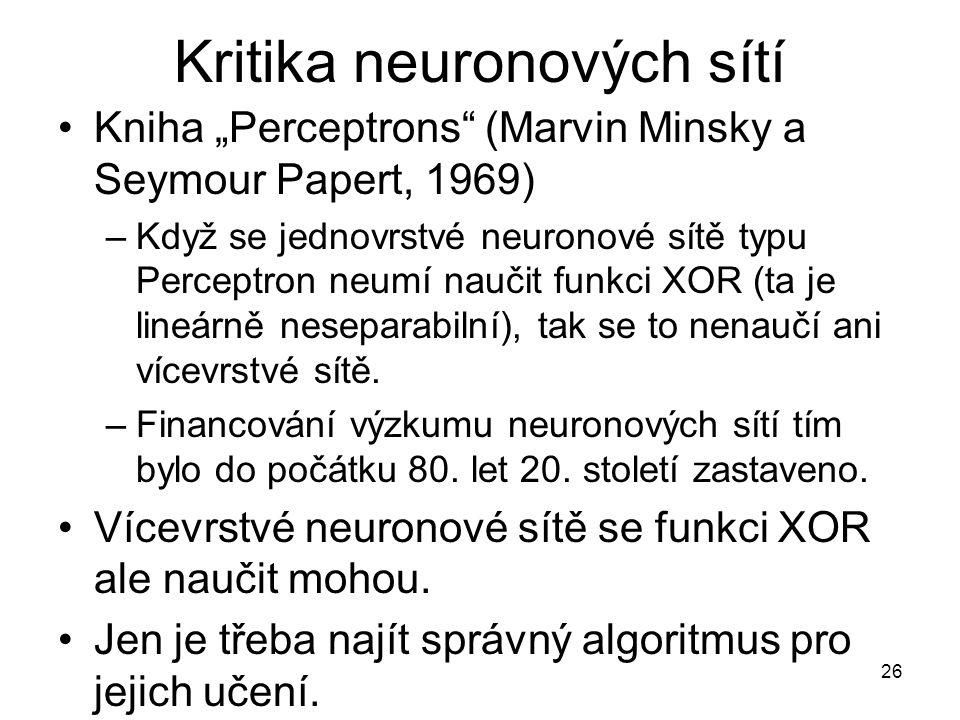 """26 Kritika neuronových sítí Kniha """"Perceptrons"""" (Marvin Minsky a Seymour Papert, 1969) –Když se jednovrstvé neuronové sítě typu Perceptron neumí nauči"""