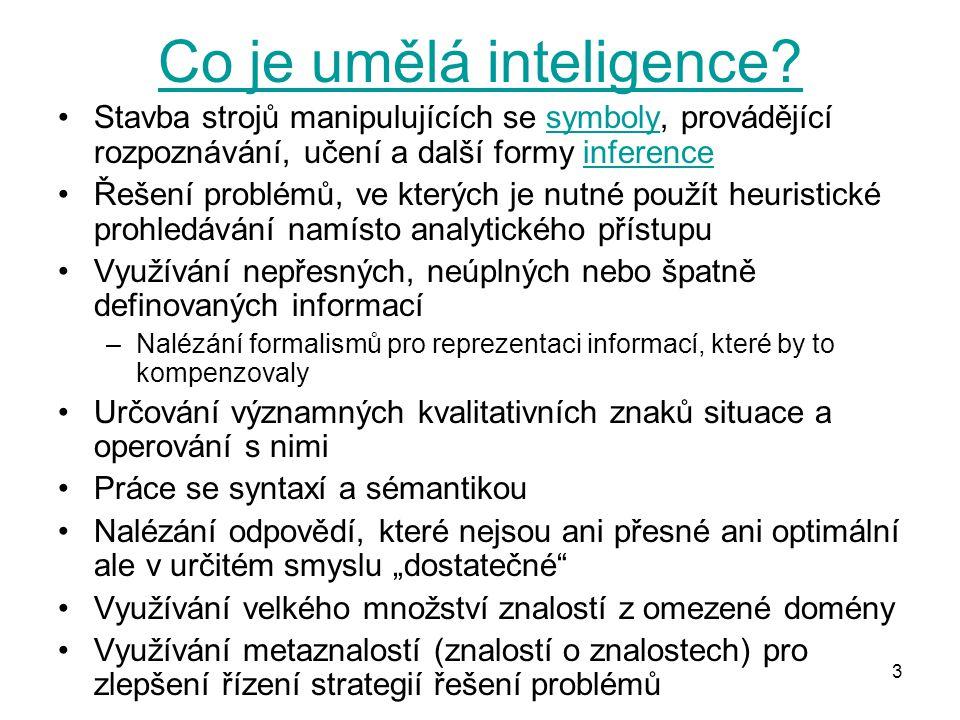 3 Co je umělá inteligence? Stavba strojů manipulujících se symboly, provádějící rozpoznávání, učení a další formy inferencesymbolyinference Řešení pro