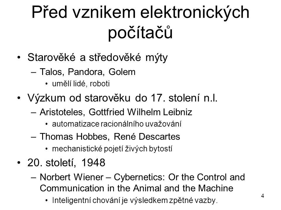 4 Před vznikem elektronických počítačů Starověké a středověké mýty –Talos, Pandora, Golem umělí lidé, roboti Výzkum od starověku do 17. stolení n.l. –