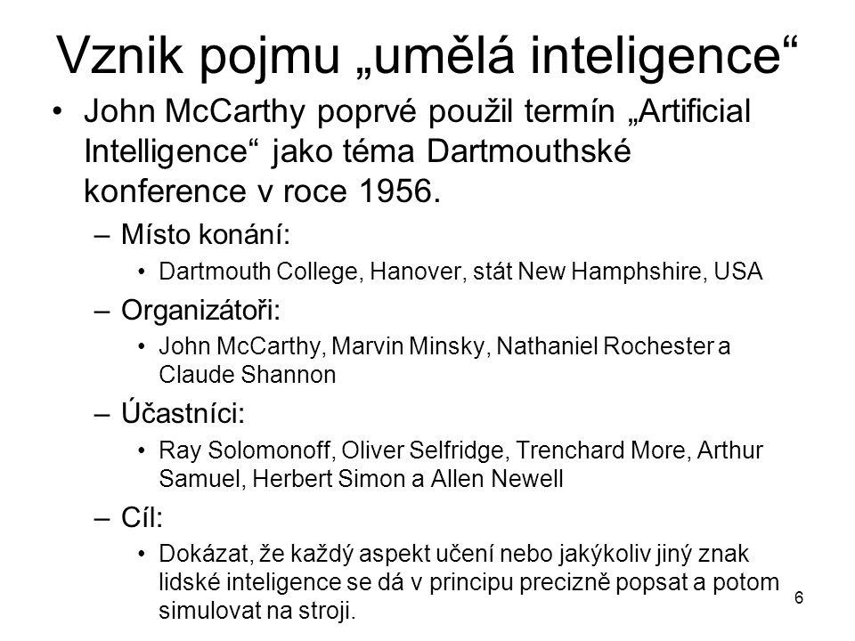 """6 Vznik pojmu """"umělá inteligence"""" John McCarthy poprvé použil termín """"Artificial Intelligence"""" jako téma Dartmouthské konference v roce 1956. –Místo k"""