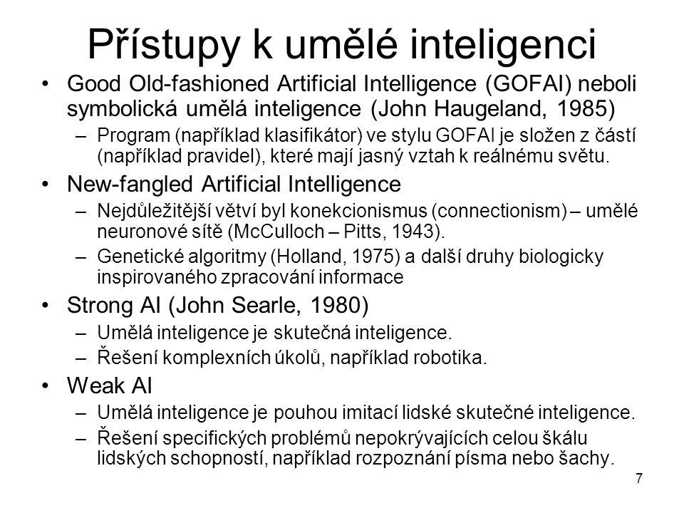 7 Přístupy k umělé inteligenci Good Old-fashioned Artificial Intelligence (GOFAI) neboli symbolická umělá inteligence (John Haugeland, 1985) –Program