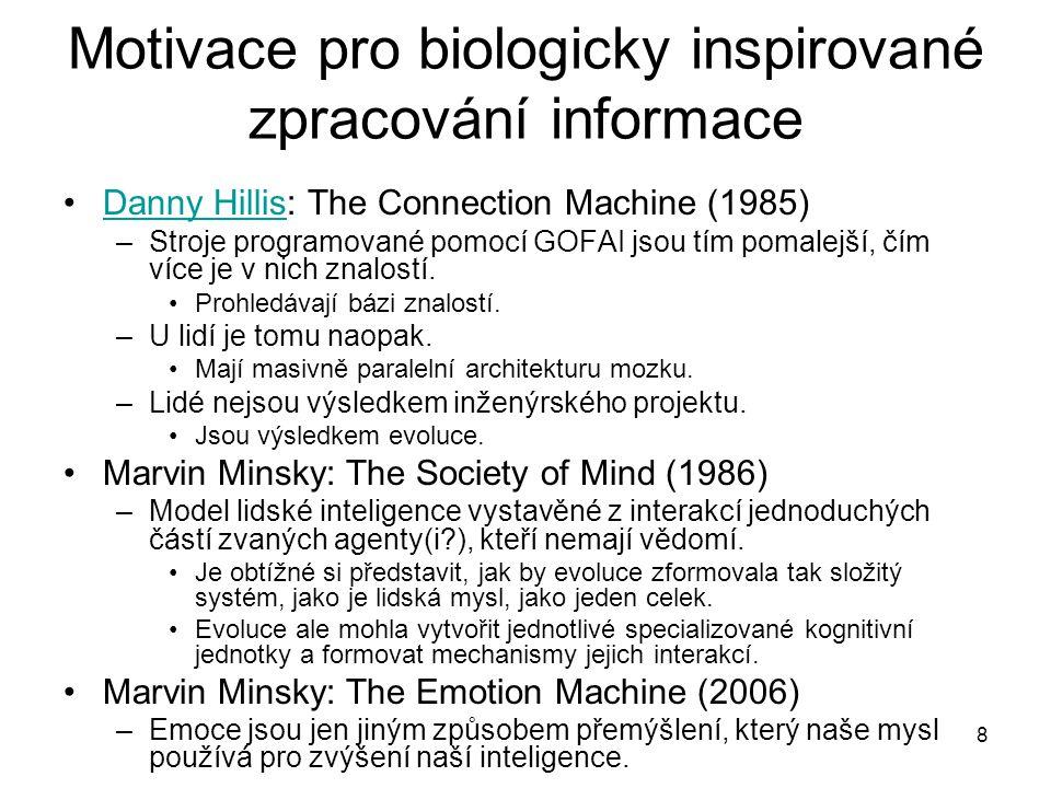 8 Motivace pro biologicky inspirované zpracování informace Danny Hillis: The Connection Machine (1985)Danny Hillis –Stroje programované pomocí GOFAI j