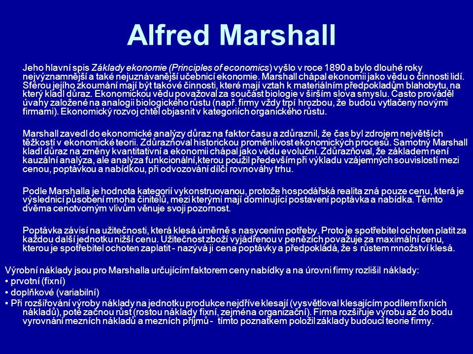 Alfred Marshall Jeho hlavní spis Základy ekonomie (Principles of economics) vyšlo v roce 1890 a bylo dlouhé roky nejvýznamnější a také nejuznávanější