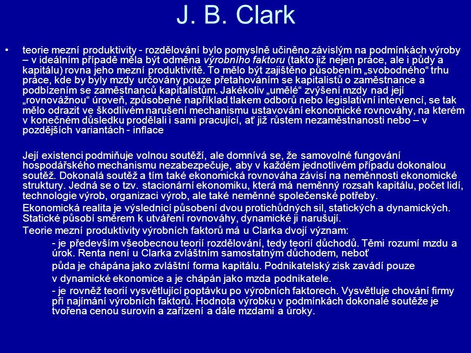 J. B. Clark teorie mezní produktivity - rozdělování bylo pomyslně učiněno závislým na podmínkách výroby – v ideálním případě měla být odměna výrobního