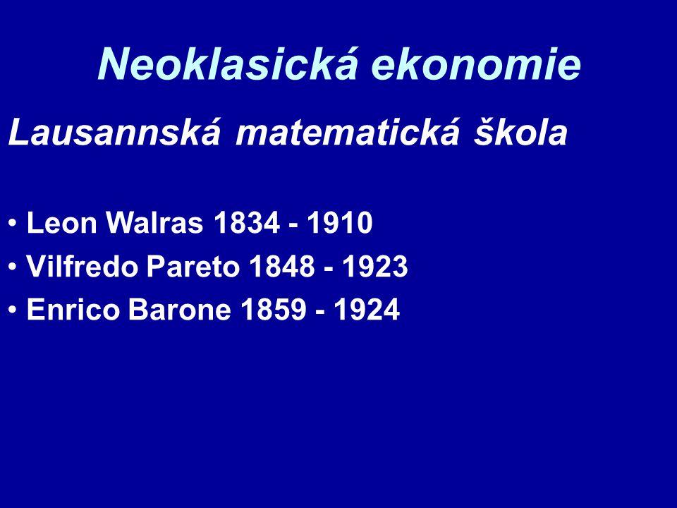 Neoklasická ekonomie Lausannská matematická škola Leon Walras 1834 - 1910 Vilfredo Pareto 1848 - 1923 Enrico Barone 1859 - 1924
