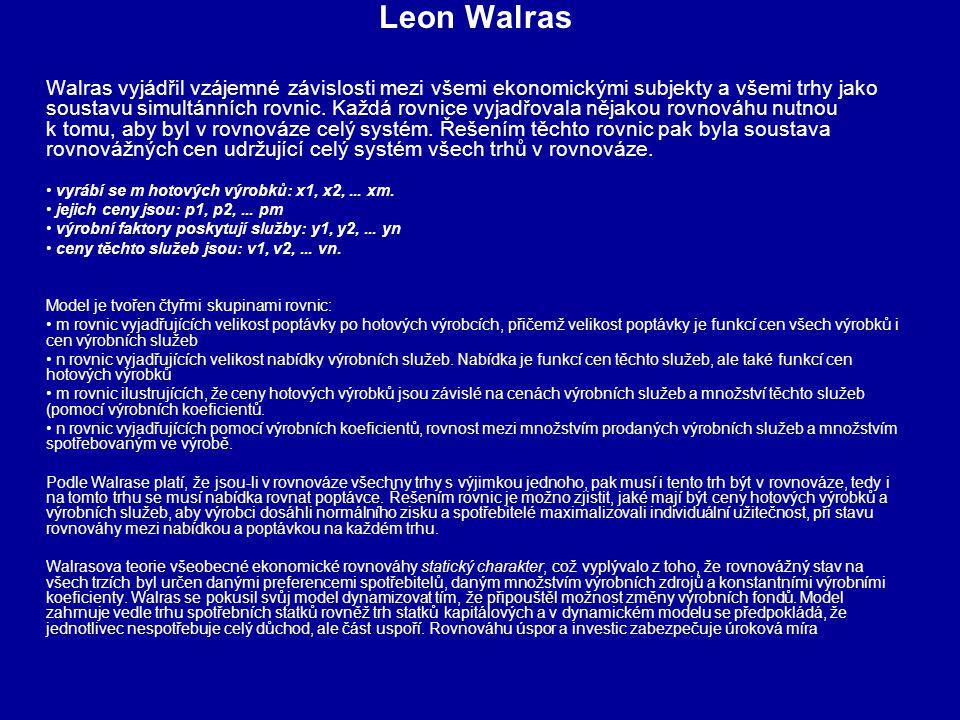 Leon Walras Walras vyjádřil vzájemné závislosti mezi všemi ekonomickými subjekty a všemi trhy jako soustavu simultánních rovnic. Každá rovnice vyjadřo