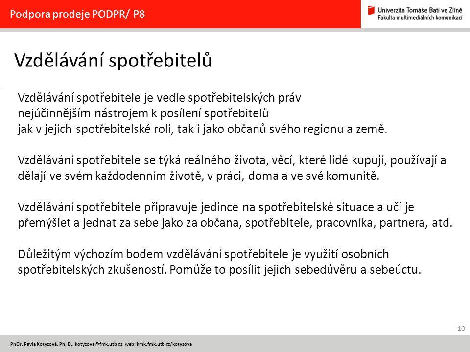 10 PhDr. Pavla Kotyzová, Ph. D., kotyzova@fmk.utb.cz, web: kmk.fmk.utb.cz/kotyzova Vzdělávání spotřebitelů Podpora prodeje PODPR/ P8 Vzdělávání spotře