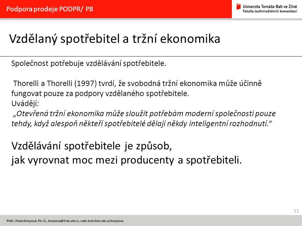 11 PhDr. Pavla Kotyzová, Ph. D., kotyzova@fmk.utb.cz, web: kmk.fmk.utb.cz/kotyzova Vzdělaný spotřebitel a tržní ekonomika Podpora prodeje PODPR/ P8 Sp