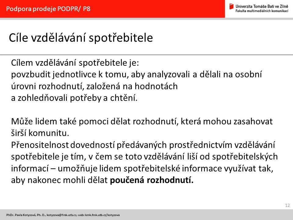 12 PhDr. Pavla Kotyzová, Ph. D., kotyzova@fmk.utb.cz, web: kmk.fmk.utb.cz/kotyzova Cíle vzdělávání spotřebitele Podpora prodeje PODPR/ P8 Cílem vzdělá