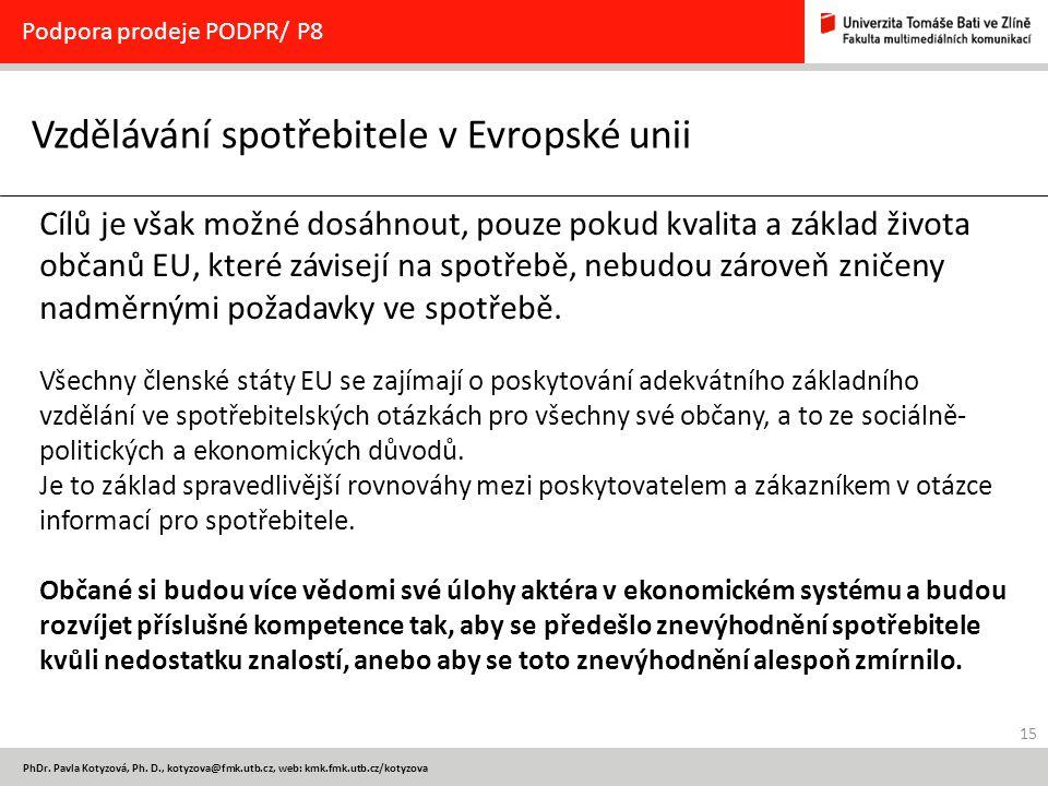 15 PhDr. Pavla Kotyzová, Ph. D., kotyzova@fmk.utb.cz, web: kmk.fmk.utb.cz/kotyzova Vzdělávání spotřebitele v Evropské unii Podpora prodeje PODPR/ P8 C