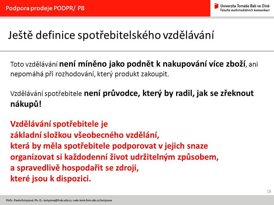 18 PhDr. Pavla Kotyzová, Ph. D., kotyzova@fmk.utb.cz, web: kmk.fmk.utb.cz/kotyzova Ještě definice spotřebitelského vzdělávání Podpora prodeje PODPR/ P