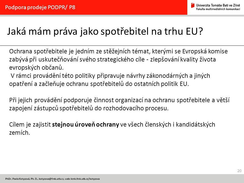 20 PhDr. Pavla Kotyzová, Ph. D., kotyzova@fmk.utb.cz, web: kmk.fmk.utb.cz/kotyzova Jaká mám práva jako spotřebitel na trhu EU? Podpora prodeje PODPR/