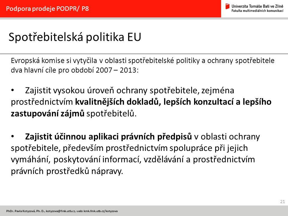 21 PhDr. Pavla Kotyzová, Ph. D., kotyzova@fmk.utb.cz, web: kmk.fmk.utb.cz/kotyzova Spotřebitelská politika EU Podpora prodeje PODPR/ P8 Evropská komis