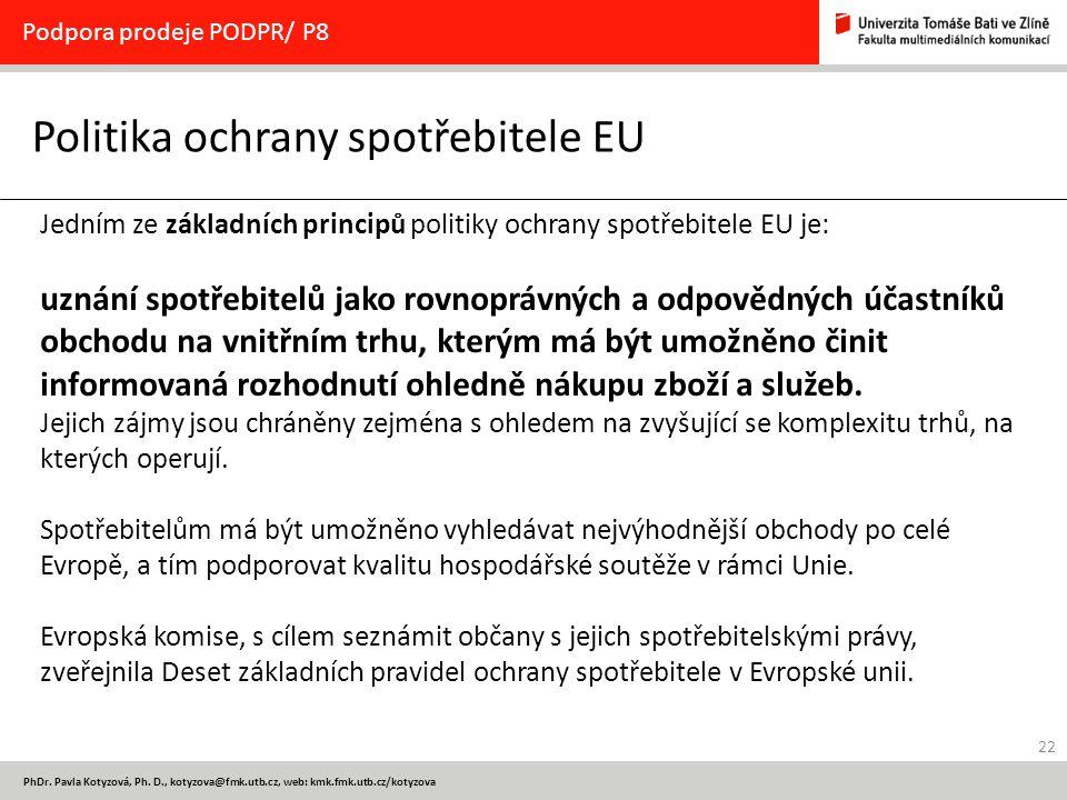 22 PhDr. Pavla Kotyzová, Ph. D., kotyzova@fmk.utb.cz, web: kmk.fmk.utb.cz/kotyzova Politika ochrany spotřebitele EU Podpora prodeje PODPR/ P8 Jedním z