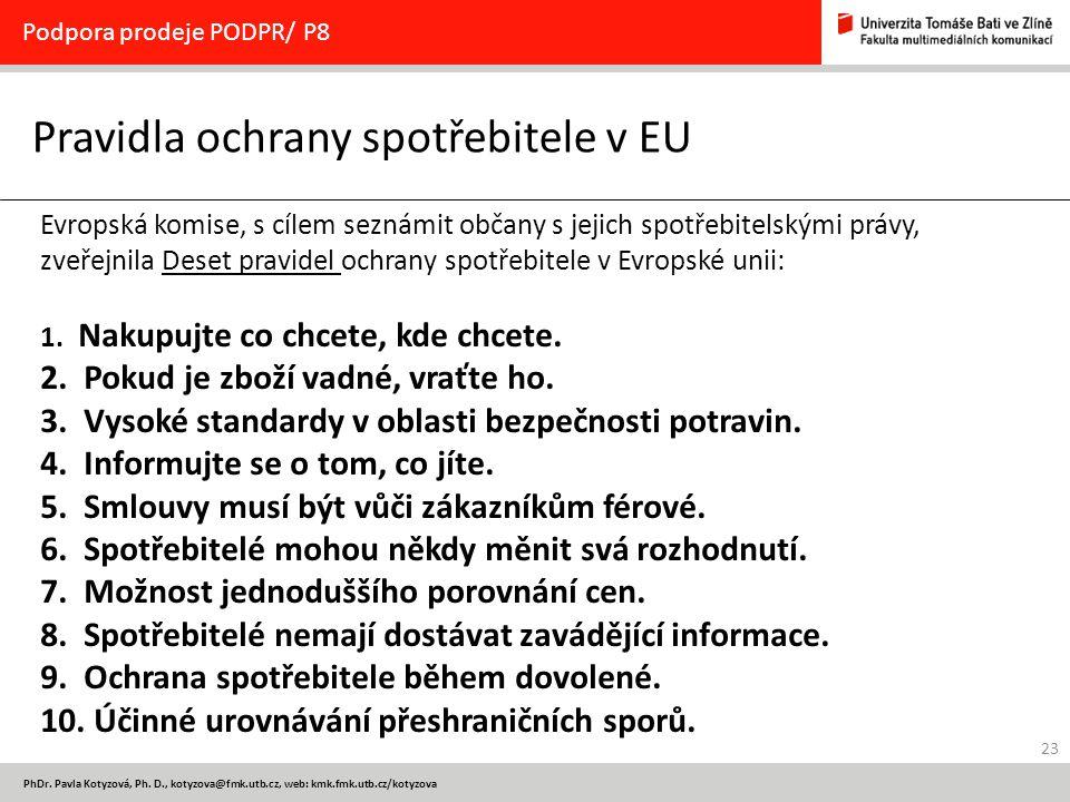 23 PhDr. Pavla Kotyzová, Ph. D., kotyzova@fmk.utb.cz, web: kmk.fmk.utb.cz/kotyzova Pravidla ochrany spotřebitele v EU Podpora prodeje PODPR/ P8 Evrops