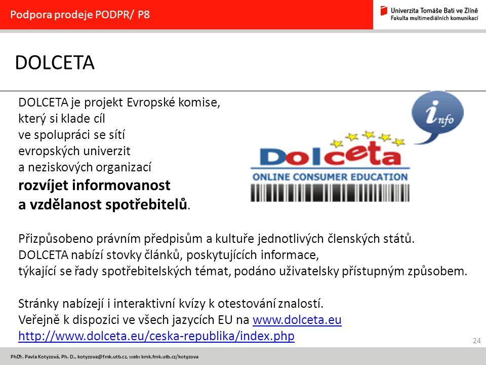 24 PhDr. Pavla Kotyzová, Ph. D., kotyzova@fmk.utb.cz, web: kmk.fmk.utb.cz/kotyzova DOLCETA Podpora prodeje PODPR/ P8 DOLCETA je projekt Evropské komis