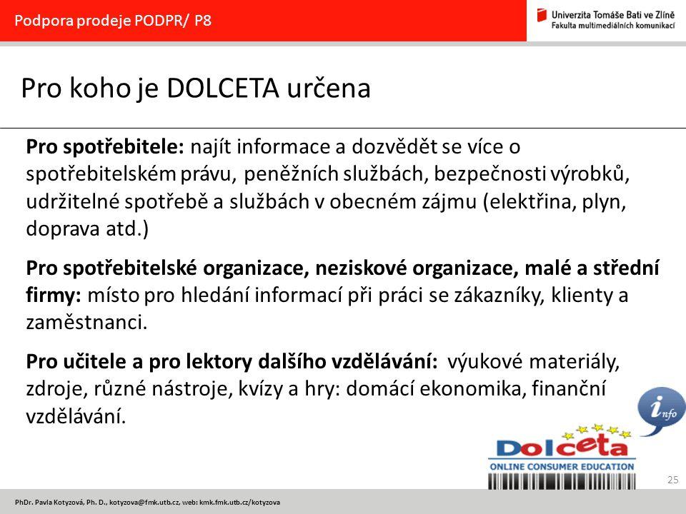 25 PhDr. Pavla Kotyzová, Ph. D., kotyzova@fmk.utb.cz, web: kmk.fmk.utb.cz/kotyzova Pro koho je DOLCETA určena Podpora prodeje PODPR/ P8 Pro spotřebite