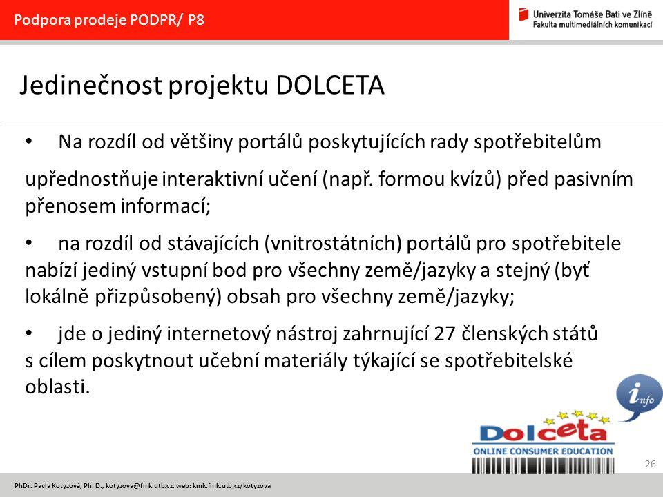 26 PhDr. Pavla Kotyzová, Ph. D., kotyzova@fmk.utb.cz, web: kmk.fmk.utb.cz/kotyzova Jedinečnost projektu DOLCETA Podpora prodeje PODPR/ P8 Na rozdíl od