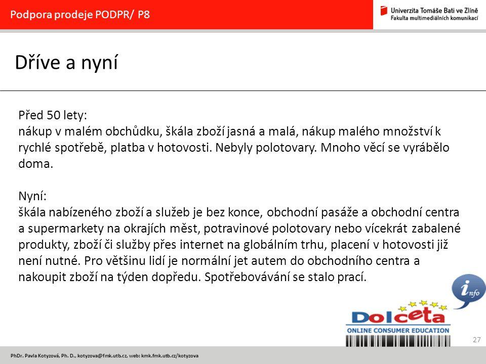 27 PhDr. Pavla Kotyzová, Ph. D., kotyzova@fmk.utb.cz, web: kmk.fmk.utb.cz/kotyzova Dříve a nyní Podpora prodeje PODPR/ P8 Před 50 lety: nákup v malém