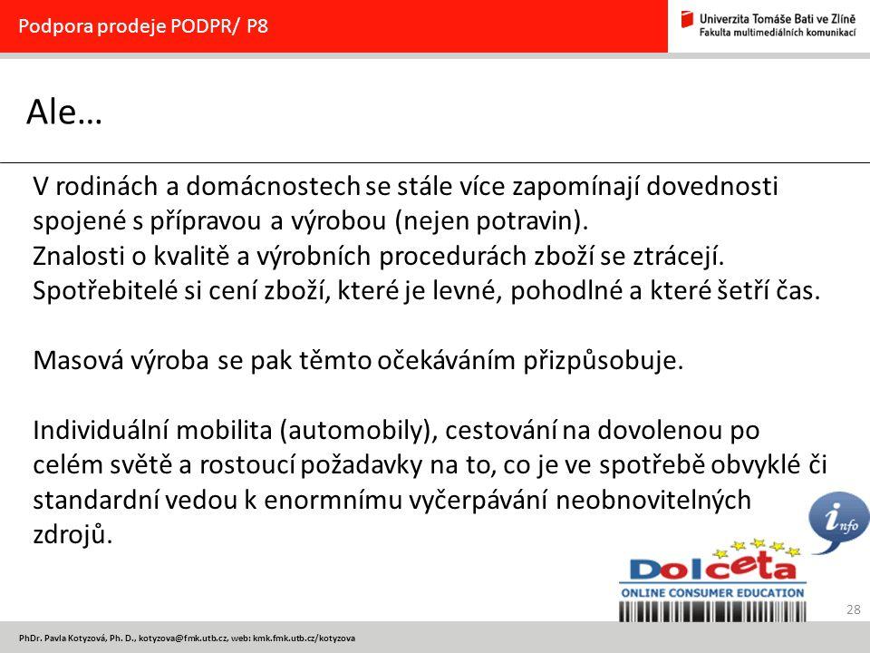 28 PhDr. Pavla Kotyzová, Ph. D., kotyzova@fmk.utb.cz, web: kmk.fmk.utb.cz/kotyzova Ale… Podpora prodeje PODPR/ P8 V rodinách a domácnostech se stále v