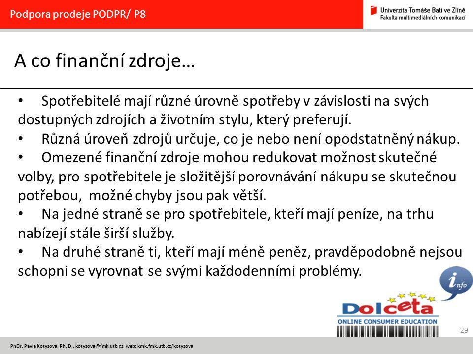 29 PhDr. Pavla Kotyzová, Ph. D., kotyzova@fmk.utb.cz, web: kmk.fmk.utb.cz/kotyzova A co finanční zdroje… Podpora prodeje PODPR/ P8 Spotřebitelé mají r