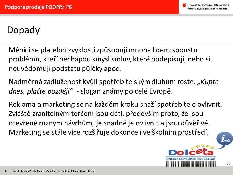 30 PhDr. Pavla Kotyzová, Ph. D., kotyzova@fmk.utb.cz, web: kmk.fmk.utb.cz/kotyzova Dopady Podpora prodeje PODPR/ P8 Měnící se platební zvyklosti způso