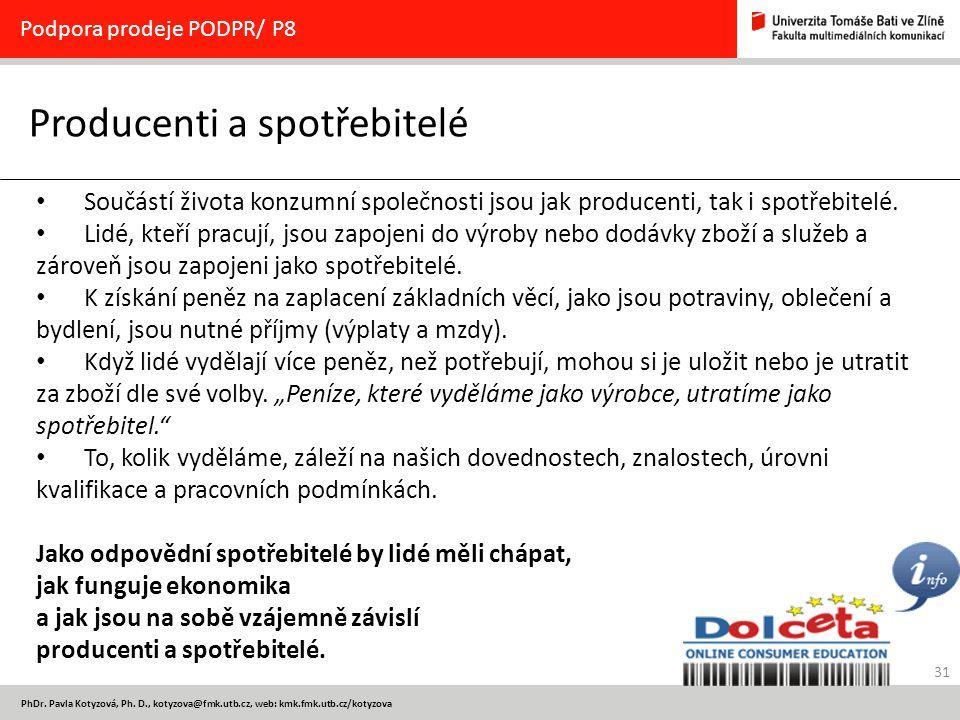 31 PhDr. Pavla Kotyzová, Ph. D., kotyzova@fmk.utb.cz, web: kmk.fmk.utb.cz/kotyzova Producenti a spotřebitelé Podpora prodeje PODPR/ P8 Součástí života