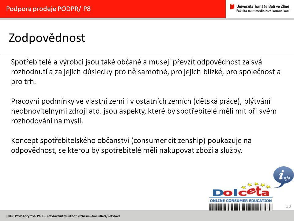 33 PhDr. Pavla Kotyzová, Ph. D., kotyzova@fmk.utb.cz, web: kmk.fmk.utb.cz/kotyzova Zodpovědnost Podpora prodeje PODPR/ P8 Spotřebitelé a výrobci jsou