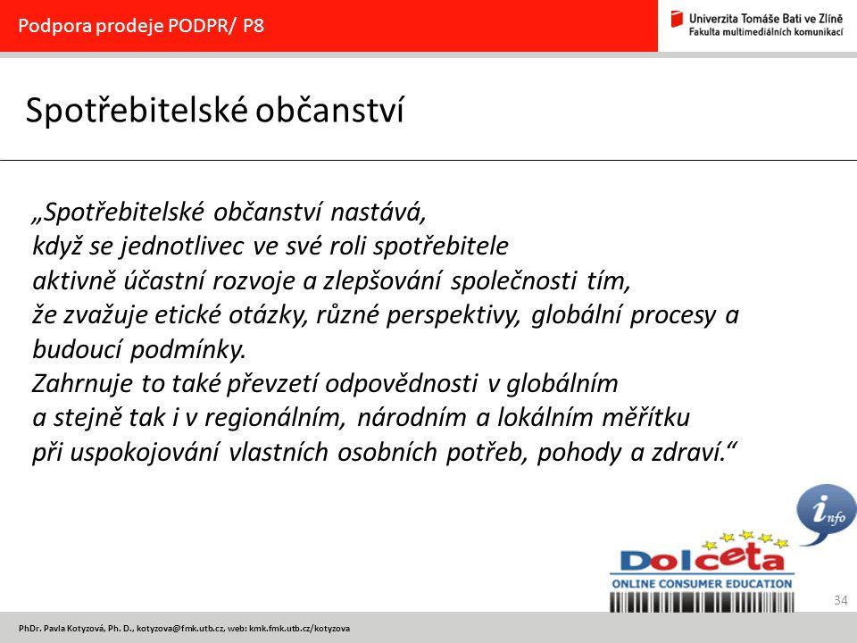"""34 PhDr. Pavla Kotyzová, Ph. D., kotyzova@fmk.utb.cz, web: kmk.fmk.utb.cz/kotyzova Spotřebitelské občanství Podpora prodeje PODPR/ P8 """"Spotřebitelské"""