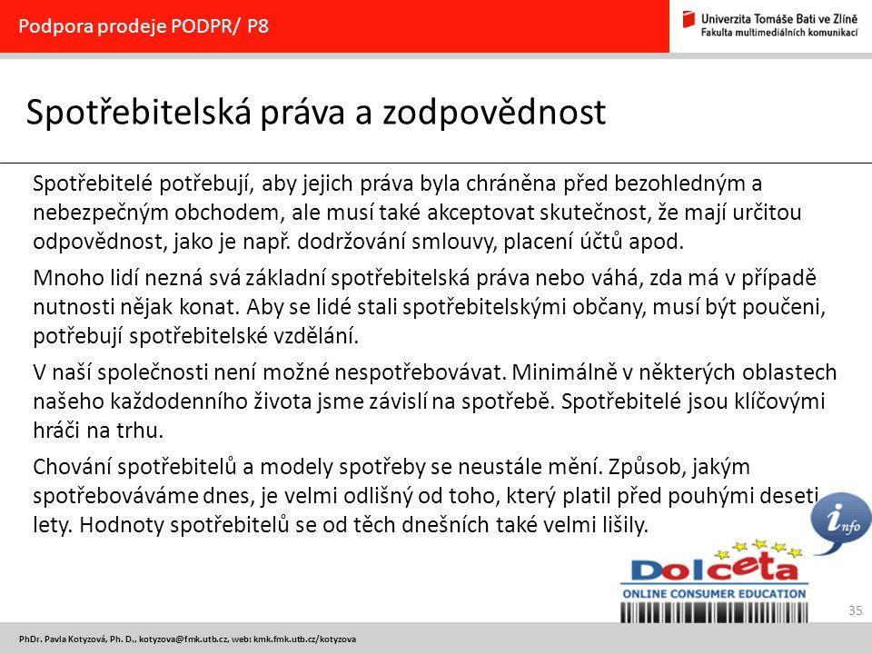 35 PhDr. Pavla Kotyzová, Ph. D., kotyzova@fmk.utb.cz, web: kmk.fmk.utb.cz/kotyzova Spotřebitelská práva a zodpovědnost Podpora prodeje PODPR/ P8 Spotř