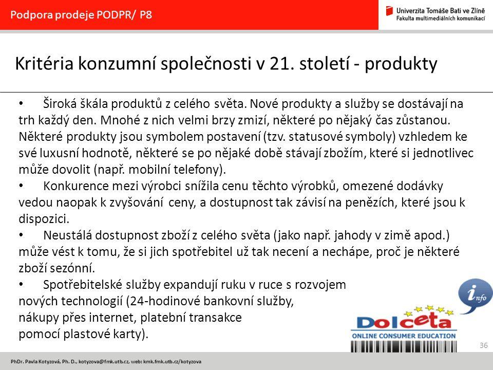 36 PhDr. Pavla Kotyzová, Ph. D., kotyzova@fmk.utb.cz, web: kmk.fmk.utb.cz/kotyzova Kritéria konzumní společnosti v 21. století - produkty Podpora prod
