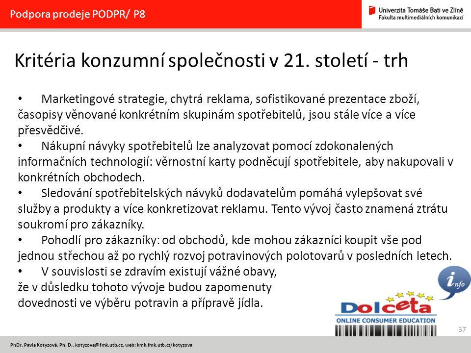 37 PhDr. Pavla Kotyzová, Ph. D., kotyzova@fmk.utb.cz, web: kmk.fmk.utb.cz/kotyzova Kritéria konzumní společnosti v 21. století - trh Podpora prodeje P