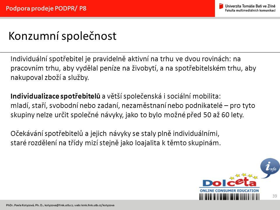 39 PhDr. Pavla Kotyzová, Ph. D., kotyzova@fmk.utb.cz, web: kmk.fmk.utb.cz/kotyzova Konzumní společnost Podpora prodeje PODPR/ P8 Individuální spotřebi