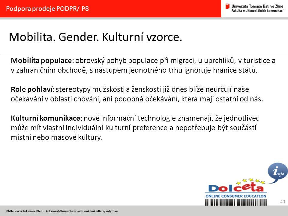 40 PhDr. Pavla Kotyzová, Ph. D., kotyzova@fmk.utb.cz, web: kmk.fmk.utb.cz/kotyzova Mobilita. Gender. Kulturní vzorce. Podpora prodeje PODPR/ P8 Mobili