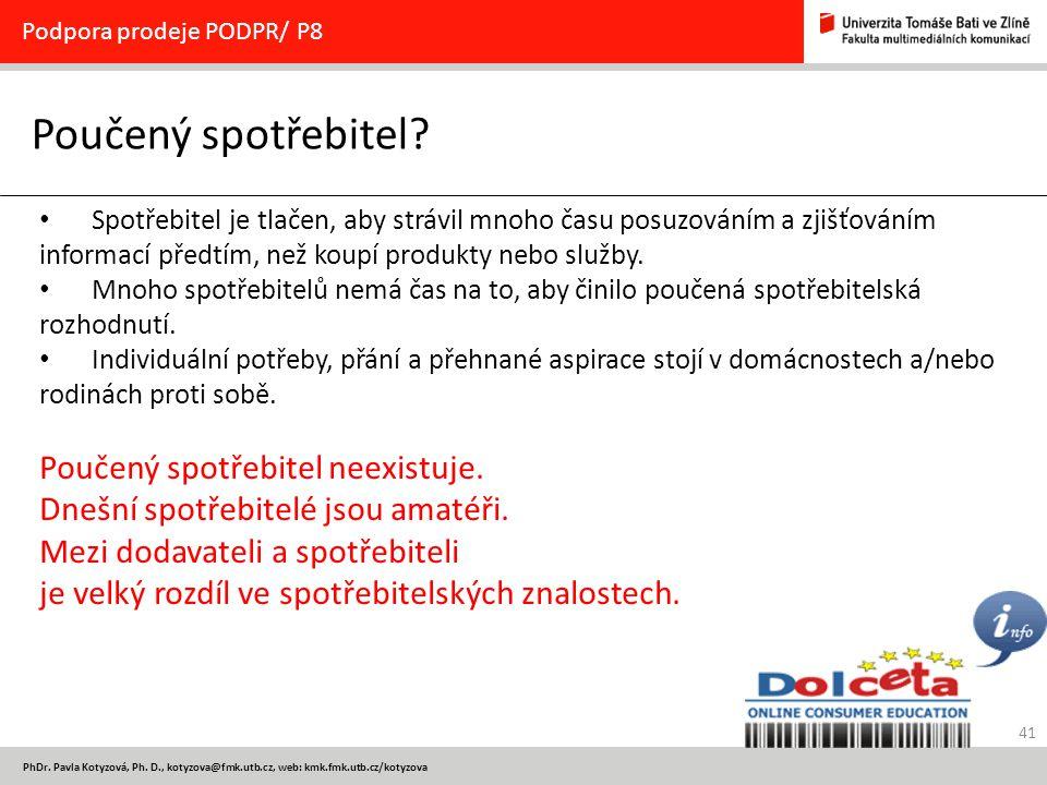 41 PhDr. Pavla Kotyzová, Ph. D., kotyzova@fmk.utb.cz, web: kmk.fmk.utb.cz/kotyzova Poučený spotřebitel? Podpora prodeje PODPR/ P8 Spotřebitel je tlače